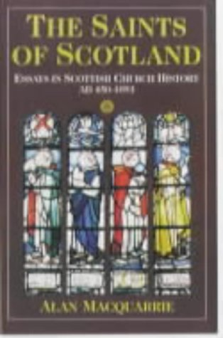 The Saints of Scotland: Essays in Scottish Church History, A.D.450-1093: MacQuarrie, Alan