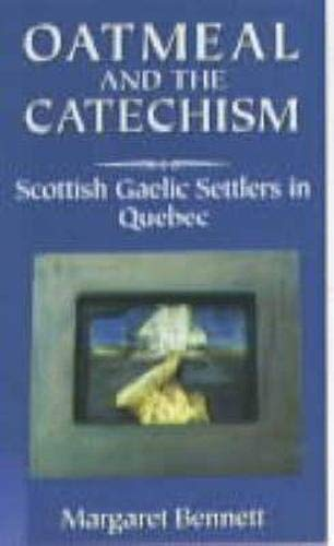 9780859764612: Oatmeal and the Catechism: Scottish Gaelic Setllers in Quebec (McGill-Queen's studies in ethnic history)