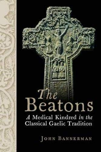 The Beatons: A Medical Kindred in the Classical Gaelic Tradition: Bannerman, John