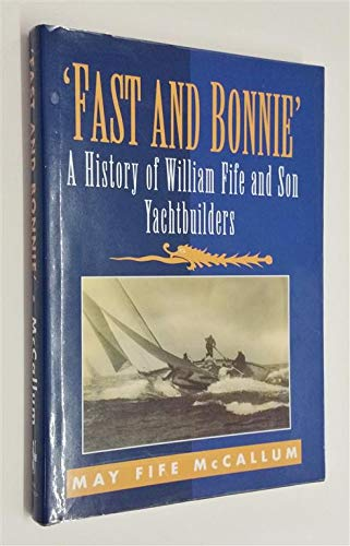 9780859765046: Fast and Bonnie: History of William Fife and Son, Yachtbuilders