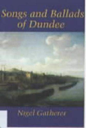 Songs And Ballads Of Dundee (SCARCE 2000 EDITION SIGNED BY THE AUTHOR)