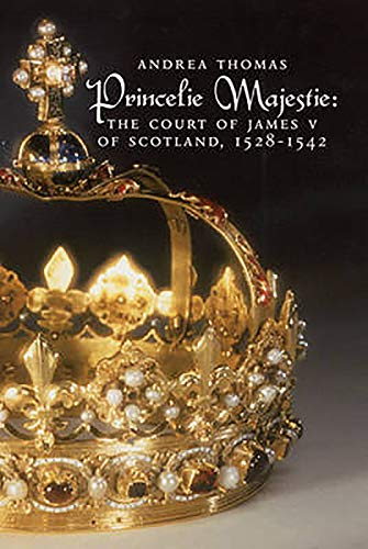 9780859766111: The Princelie Majestie: The Court of James V of Scotland, 1528-1542