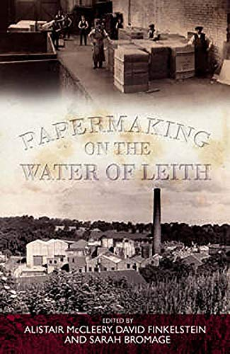 Papermaking on the Water of Leith (0859766721) by Bromage, Sarah; Finkelstein, David; McCleery, Alasdair