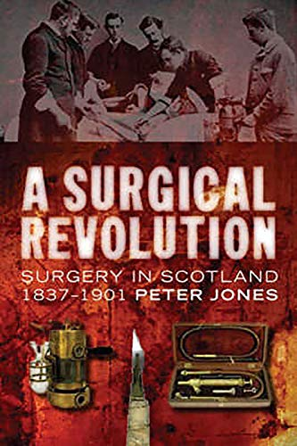 9780859766845: A Surgical Revolution: Surgery in Scotland, 1837-1901