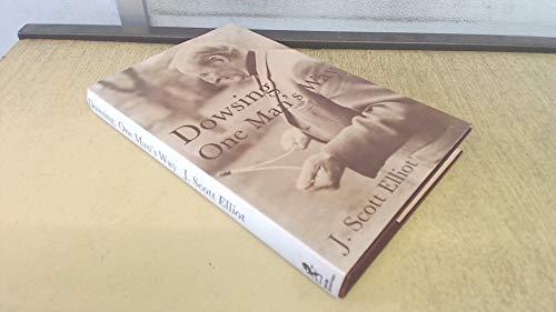 Dowsing: One Man's Way: Elliot, J. Scott