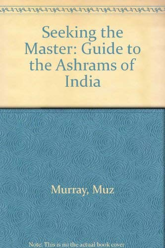 9780859780612: Seeking the Master: Guide to the Ashrams of India