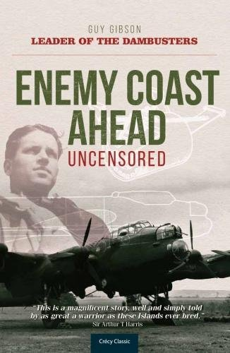 9780859791182: Enemy Coast Ahead - Uncensored: The Real Guy Gibson