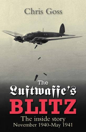 Luftwaffe's Blitz: the Inside Story: The Inside Story November 1940-may 1941 (Consign) (9780859791489) by Chris Goss