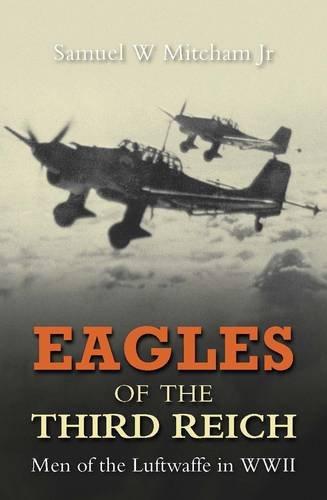 Eagles of the Third Reich: Men of the Luftwaffe in WWII (0859791491) by Mitcham, Samuel W., Jr.