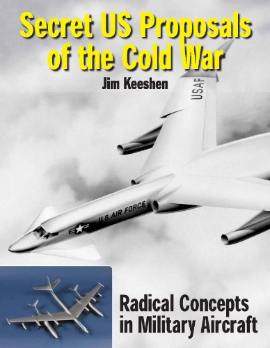 Secret US Proposals of the Cold War: Radical Concepts in Military Aircraft: Keeshen, Jim