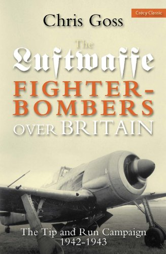 Luftwaffe Fighter-Bombers over Britian: The Tip and Run Campaign, 1942-1943 (9780859791762) by Goss, Chris
