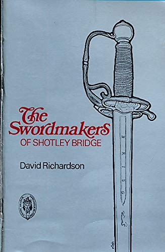 The Shotley Bridge swordmakers;: Their strange history (Northern history booklets) (0859830020) by David Richardson