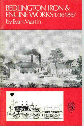 Bedlington Iron and Engine Works 1736-1867: a new history ( Northern History Boooklets No 52)