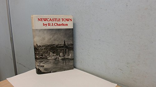 Newcastle Town: Its Rise and Progress, Its Struggles and Triumphs and Its Ending