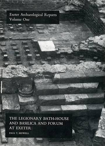 Legionary Bath-House and Basilica and Forum at Exeter.: BIDWELL, PAUL T.