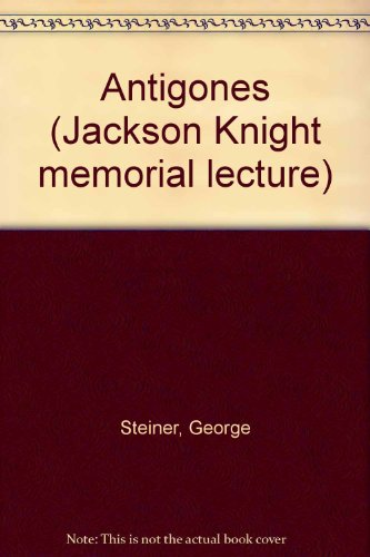Antigones A Lecture Delivered At the University of Exeter 2/3/1979: Steiner, George