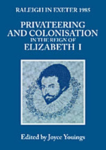 9780859892520: Raleigh in Exeter 1985: Privateering and Colonization in the Reign of Elizabeth I (Exeter Studies in History)
