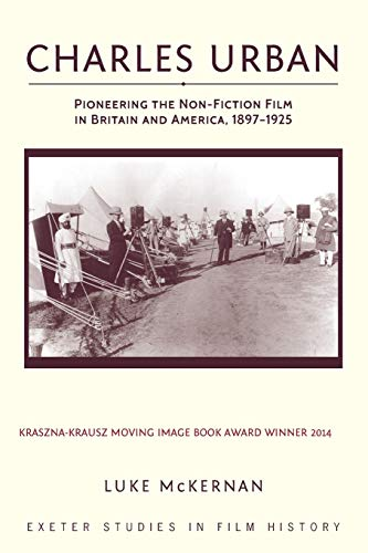 9780859892964: Charles Urban: Pioneering the Non-Fiction Film in Britain and America, 1897-1925 (Exeter Studies in Film History)