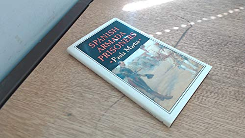 9780859893053: Spanish Armada Prisoners: The Story of Nuestra Senora del Rosario and Her Crew and of Other Prisoners in England, 1587-97 (Maritime Studies)