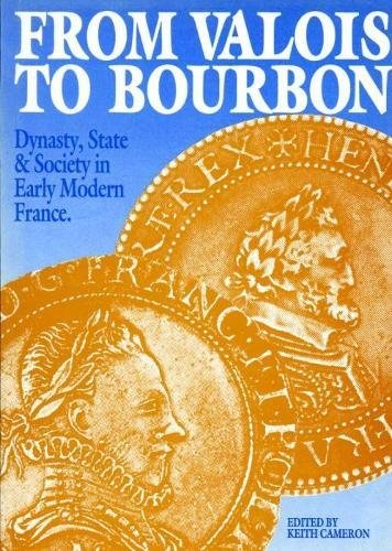 9780859893107: From Valois to Bourbon: Dynasty, State and Society in Early Modern France