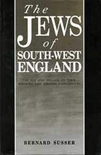 The Jews of South West England: The Rise and Decline of their Medieval and Modern Communities (South-West Studies) (9780859893664) by Bernard Susser