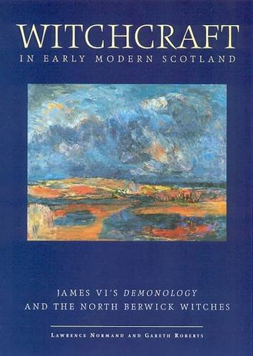 Witchcraft in Early Modern Scotland: James VI's: Lawrence Normand; Gareth