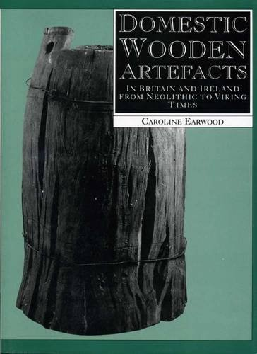 9780859893893: Domestic Wooden Artefacts: In Britain and Ireland from Neolithic to Viking Times