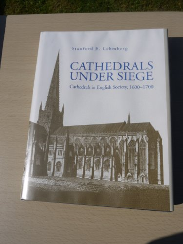 Cathedrals Under Siege: Cathedrals in English Society, 1600-1700 (Hardback): Stanford E. Lehmberg