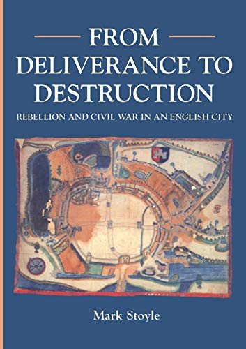 From Deliverance To Destruction: Rebellion and Civil: Stoyle, Mark