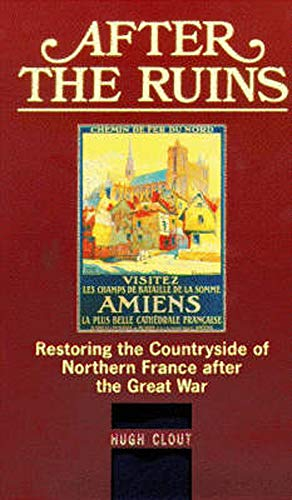 9780859894913: After the Ruins: Restoring the Countryside of Northern France after the Great War (History)