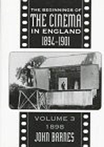 9780859895200: The Beginnings of the Cinema In England, 1894-1901: Volume 3: 1898 (FILM HISTORY)