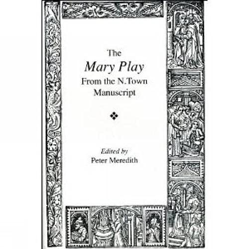 The Mary Play: From the N. Town: Liverpool University Press
