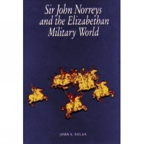9780859895484: Sir John Norreys And The Elizabethan Military World