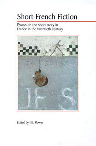 Short French Fiction: Essays on the Short Story in France in the Twentieth Century - Flower, J. E (editor)