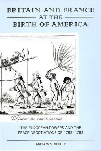 9780859896153: Britain and France at the Birth of America: The European Powers and the Peace Negotiations of 1782-83 (History)