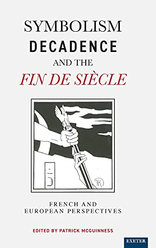 9780859896467: Symbolism, Decadence And The Fin De Siècle: French and European Perspectives (EUROPEAN LITERATURE)