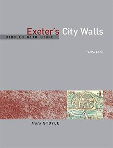 Circled With Stone: Exeter's City Walls, 1485-1660: Stoyle, Mark