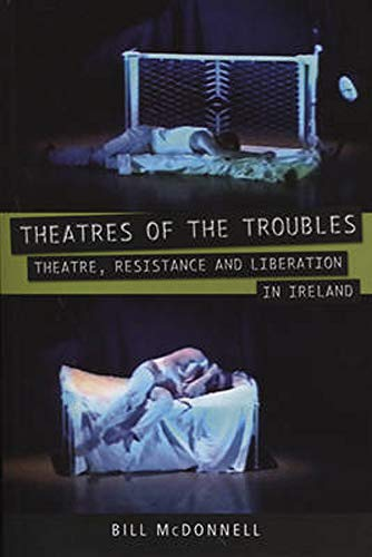 9780859897945: Theatres of the Troubles: Theatre, Resistance and Liberation in Ireland