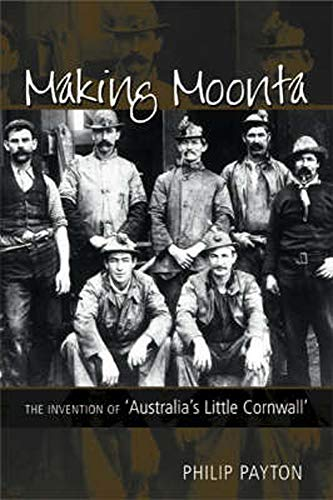 9780859897952: Making Moonta: The Invention of Australia's Little Cornwall