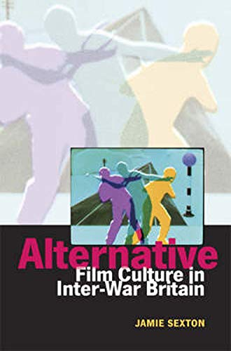 Alternative Film Culture in Inter-War Britain: Jamie Sexton