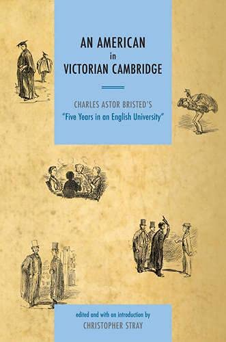 An American in Victorian Cambridge. Charles Astor Bristed's 'Five Years in an English ...