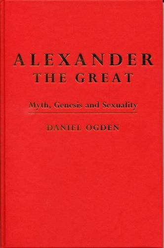 9780859898379: Alexander the Great: Myth, Genesis and Sexuality