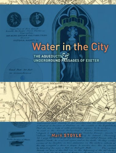 Water in the City: The Aqueducts and Underground Passages of Exeter: Mark Stoyle