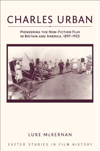 9780859898829: Charles Urban: Pioneering the Non-Fiction Film in Britain and America, 1897-1925 (University of Exeter Press - Exeter Studies in History)