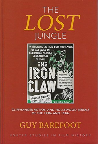 The Lost Jungle: Cliffhanger Action and Hollywood Serials of the 1930s and 1940s (Exeter Studies in...