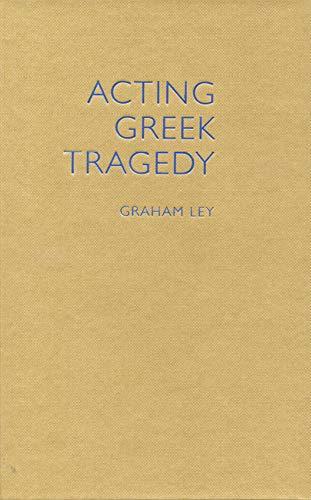 9780859898928: Acting Greek Tragedy (Cultural Legacies)