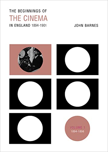 The Beginnings of the Cinema in England, 1894-1901: Volume 1 - 1894-1896: Barnes, John