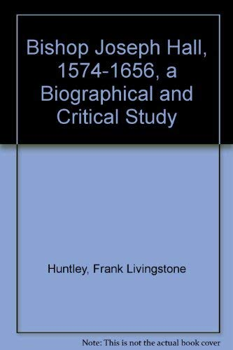 9780859910354: Bishop Joseph Hall, 1574-1656: A Biographical and Critical Study
