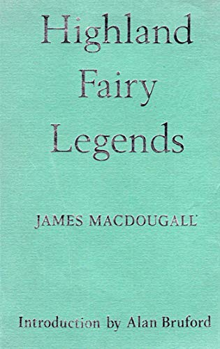 HIGHLAND FAIRY LEGENDS: MACDOUGALL, REV JAMES (collected from oral tradition by)