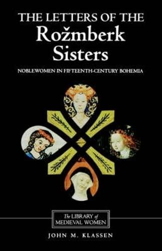 The Letters of the Rozmberk Sisters: Noblewomen: Klassen, John M.,